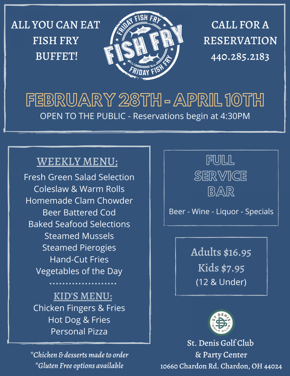 All you can eat fish fry buffet! February 28th - April 10th. St. Denis Golf Club & Party Center 10660 Chardon Rd. Chardon, OH 44024. Call for a reservation 440.285.2183